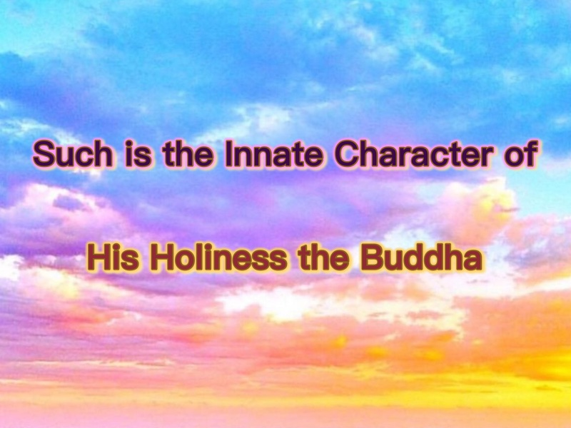 Such is the Innate Character of His Holiness the Buddha