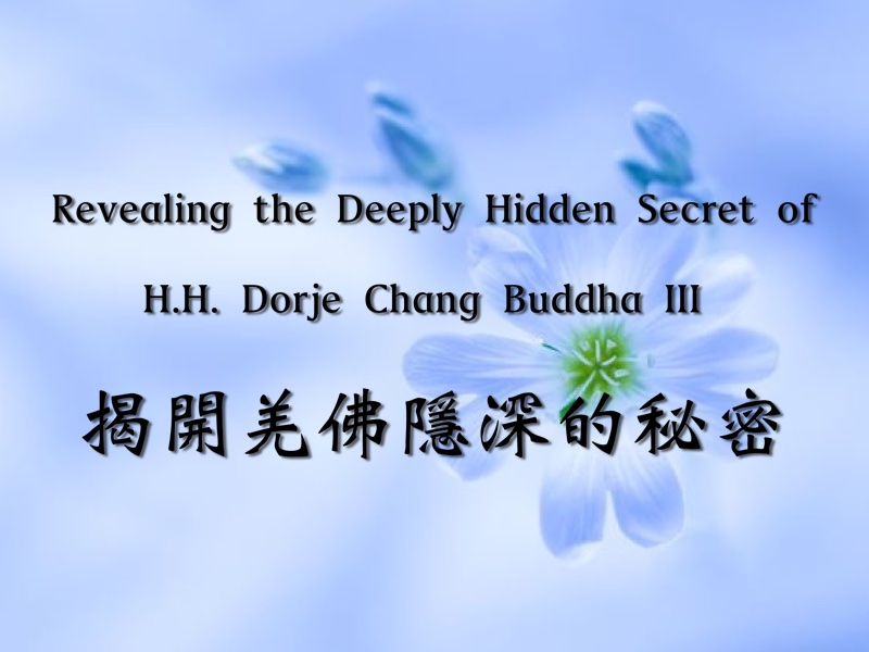 Revealing the Deeply Hidden Secret of H.H. Dorje Chang Buddha III